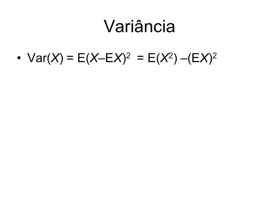 Variância Var(X) = E(X–EX)2 = E(X2) –(EX)2