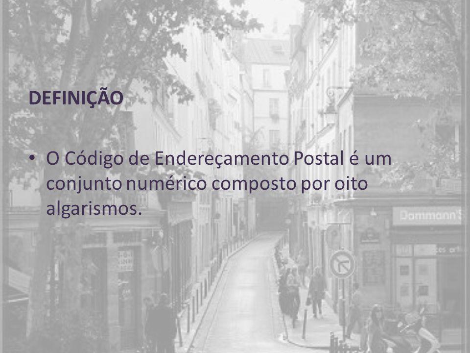 DEFINIÇÃO O Código de Endereçamento Postal é um conjunto numérico composto por oito algarismos.