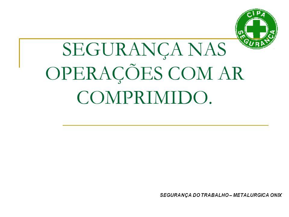 SEGURANÇA NAS OPERAÇÕES COM AR COMPRIMIDO.