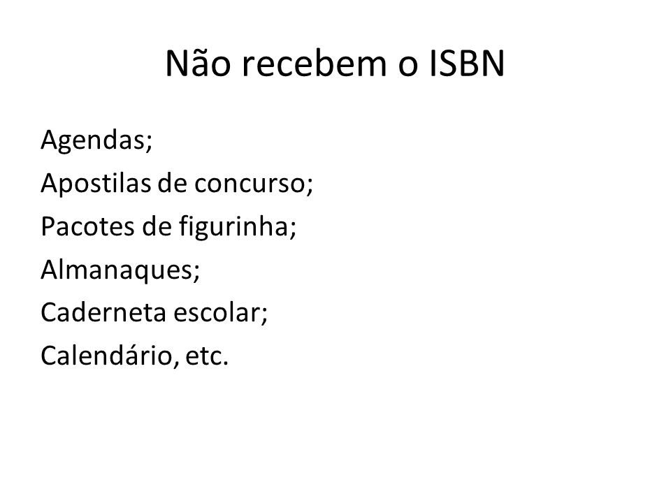 Não recebem o ISBN Agendas; Apostilas de concurso; Pacotes de figurinha; Almanaques; Caderneta escolar; Calendário, etc.