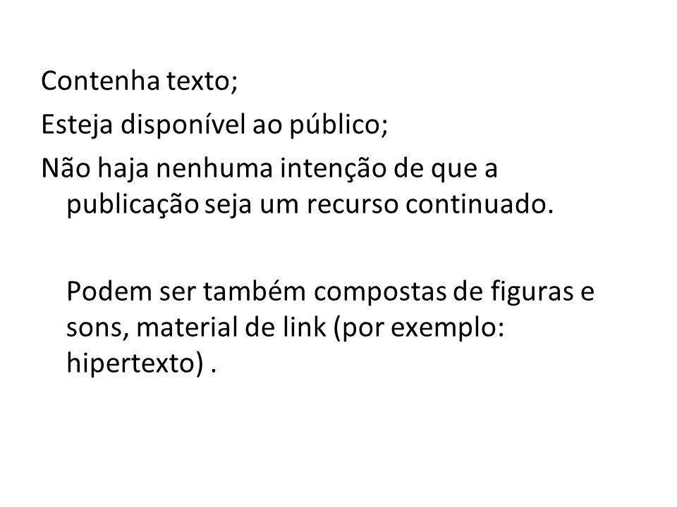 Contenha texto; Esteja disponível ao público; Não haja nenhuma intenção de que a publicação seja um recurso continuado.