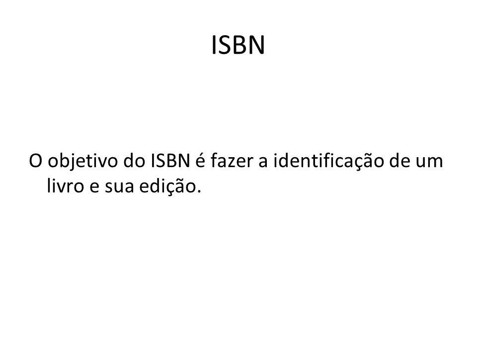 ISBN O objetivo do ISBN é fazer a identificação de um livro e sua edição.