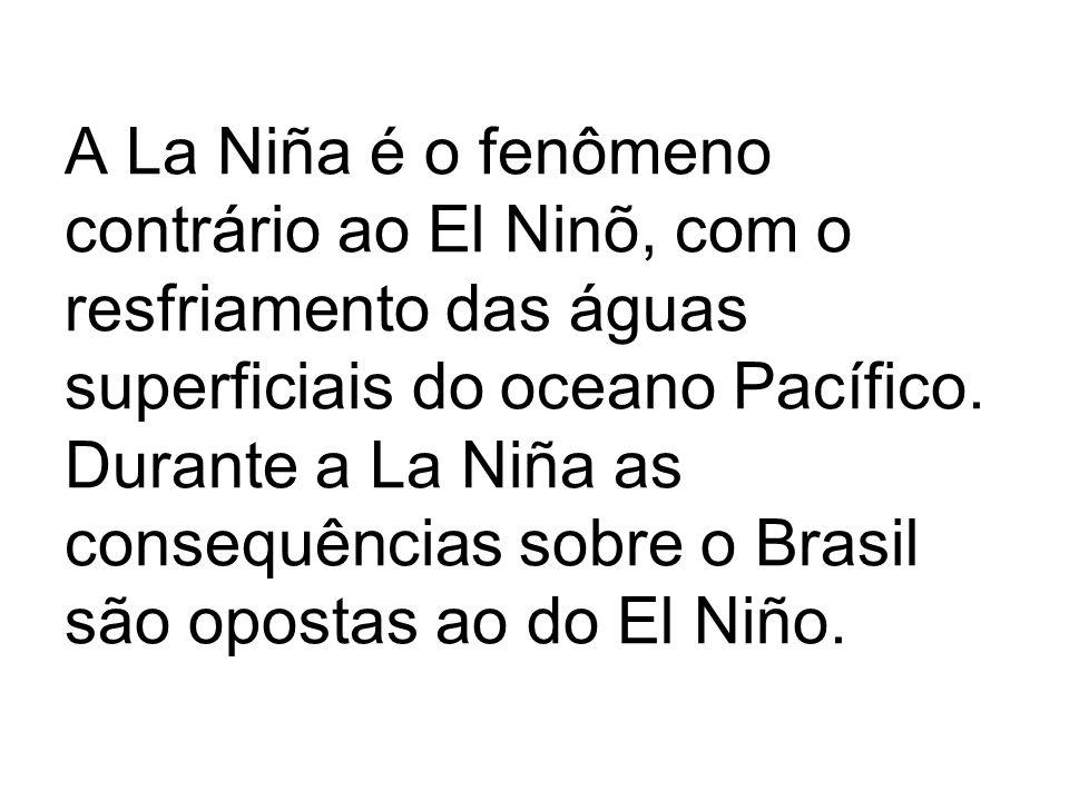 A La Niña é o fenômeno contrário ao El Ninõ, com o resfriamento das águas superficiais do oceano Pacífico.