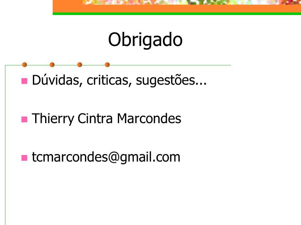 Obrigado Dúvidas, criticas, sugestões... Thierry Cintra Marcondes