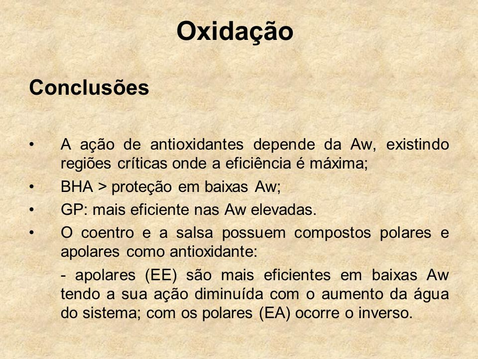 OxidaçãoConclusões. A ação de antioxidantes depende da Aw, existindo regiões críticas onde a eficiência é máxima;