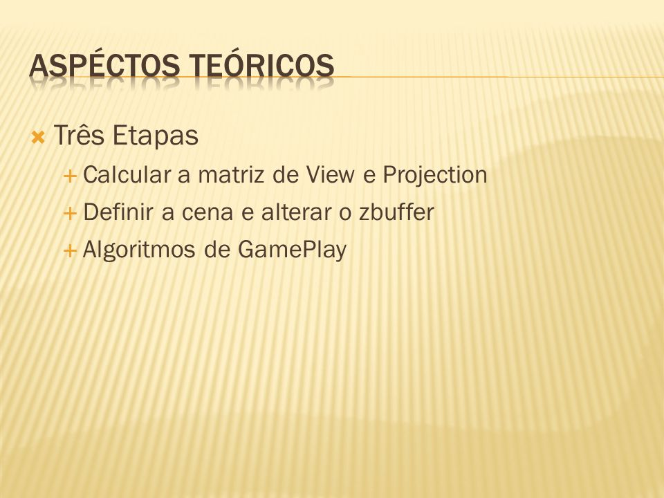 Aspéctos Teóricos Três Etapas Calcular a matriz de View e Projection