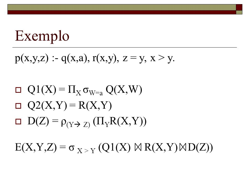 Exemplo p(x,y,z) :- q(x,a), r(x,y), z = y, x > y.
