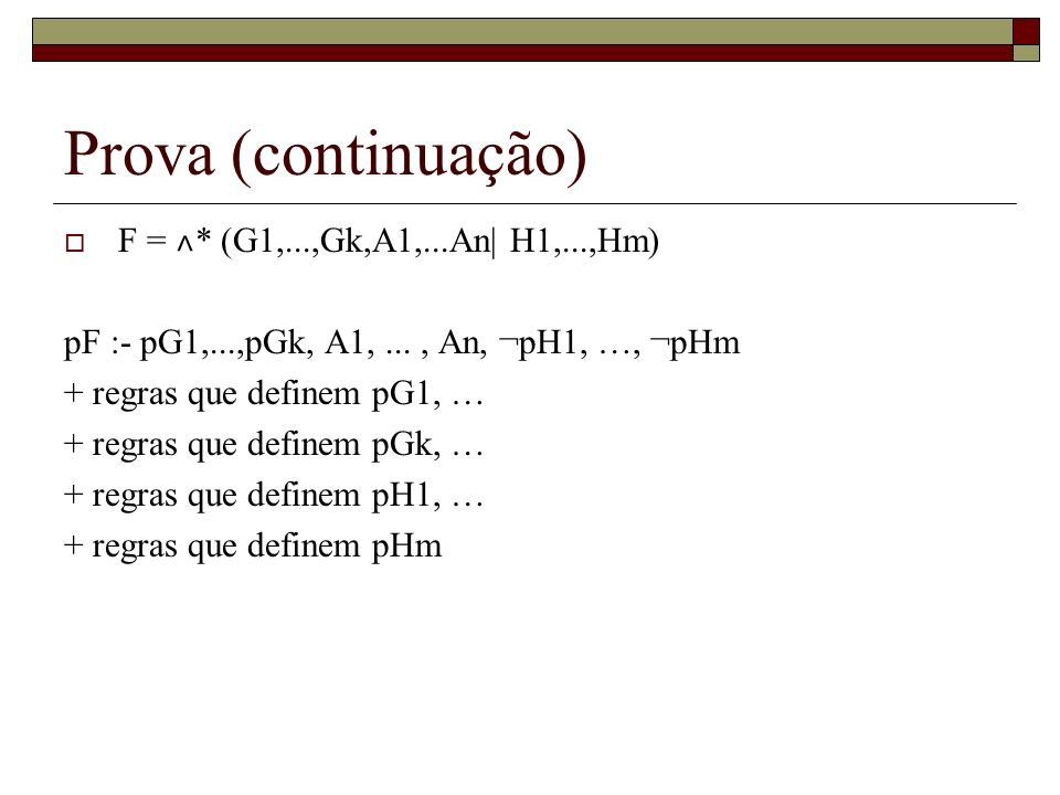 Prova (continuação) F = ˄* (G1,...,Gk,A1,...An| H1,...,Hm)