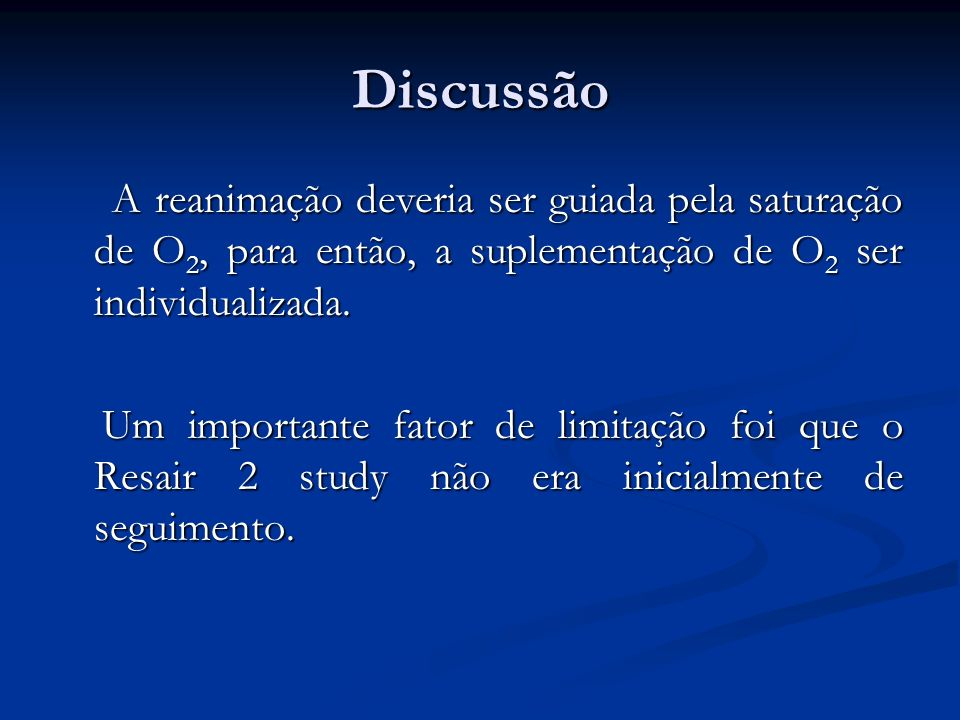 DiscussãoA reanimação deveria ser guiada pela saturação de O2, para então, a suplementação de O2 ser individualizada.