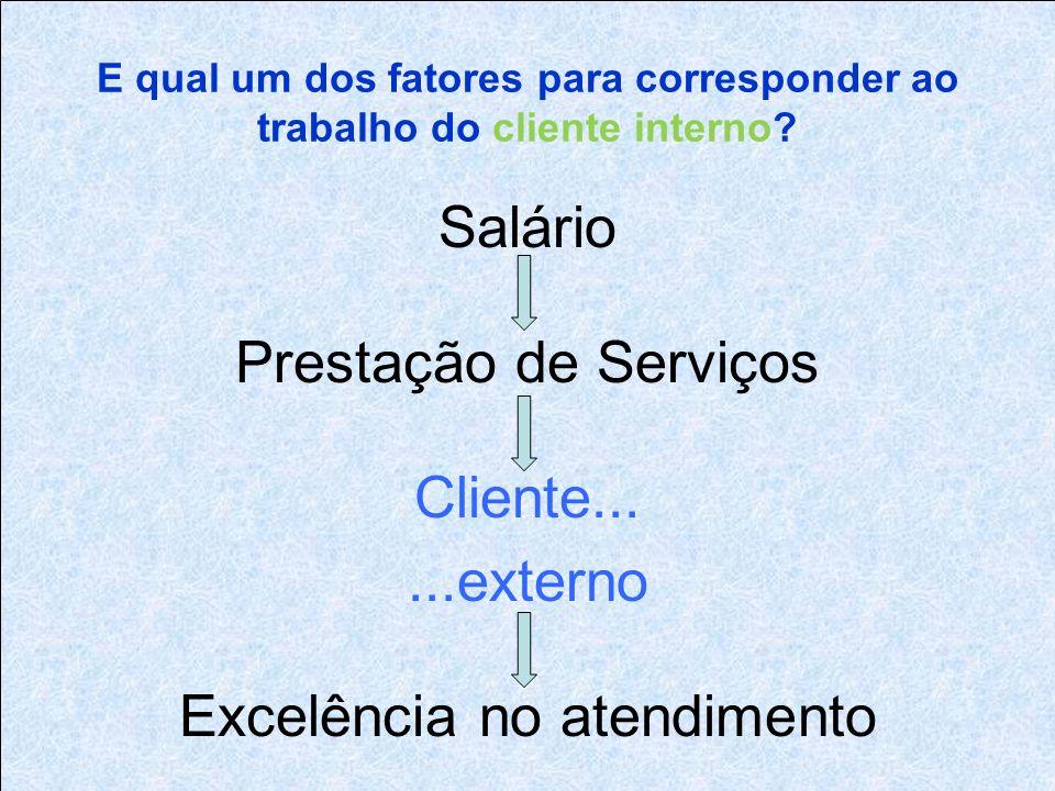 E qual um dos fatores para corresponder ao trabalho do cliente interno
