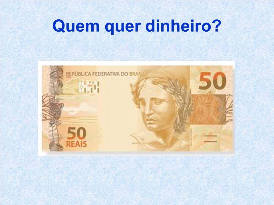 Quem quer dinheiro
