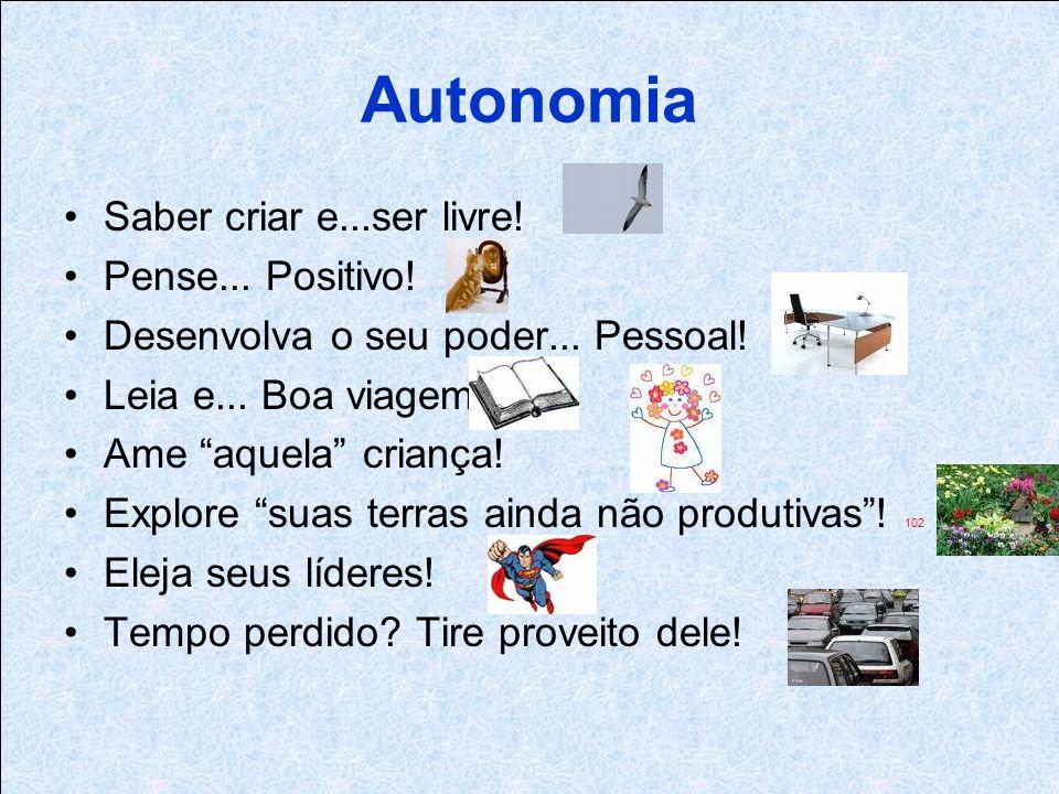 Autonomia Saber criar e...ser livre! Pense... Positivo!