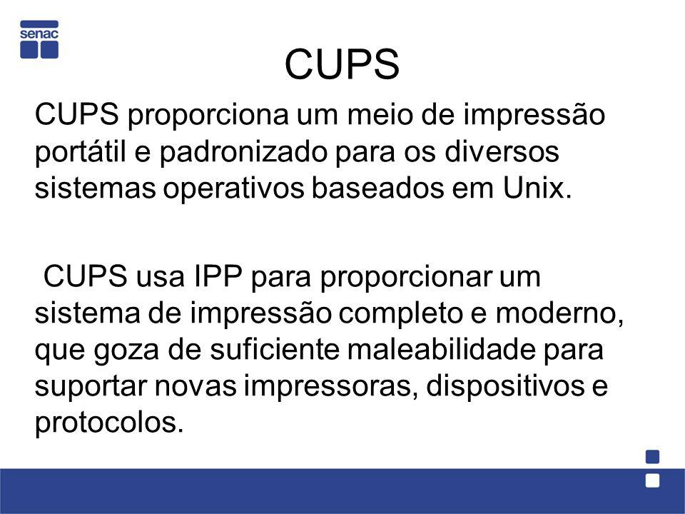 CUPS CUPS proporciona um meio de impressão portátil e padronizado para os diversos sistemas operativos baseados em Unix.