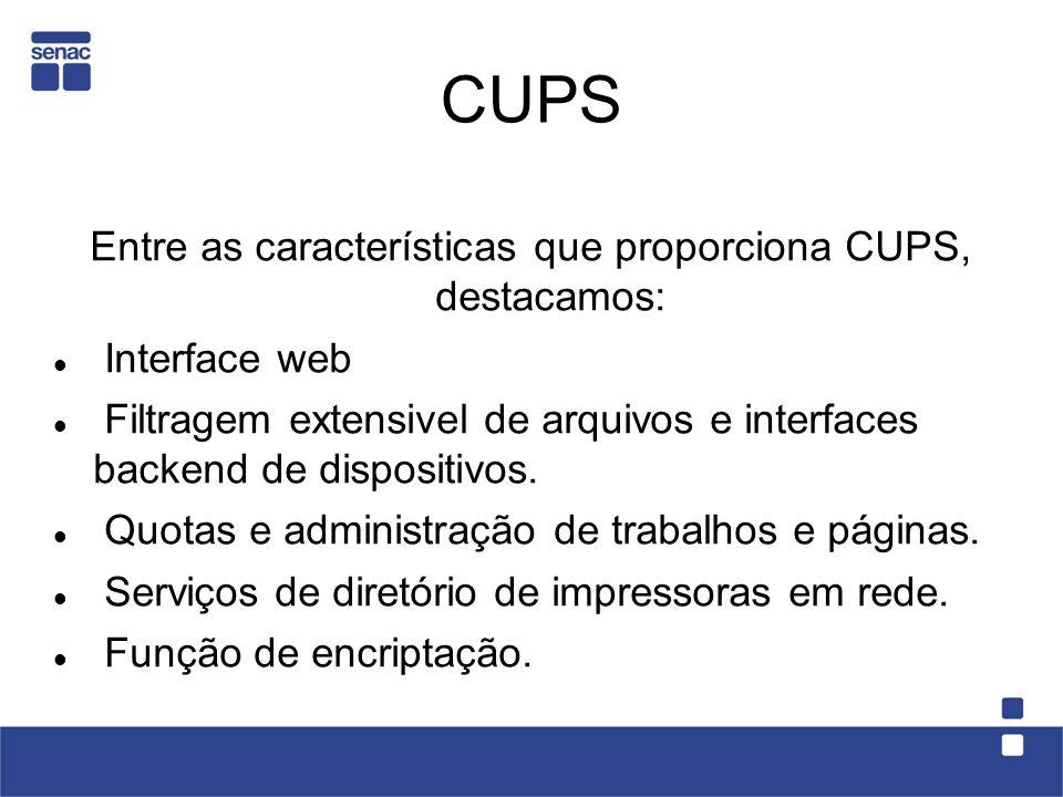 Entre as características que proporciona CUPS, destacamos: