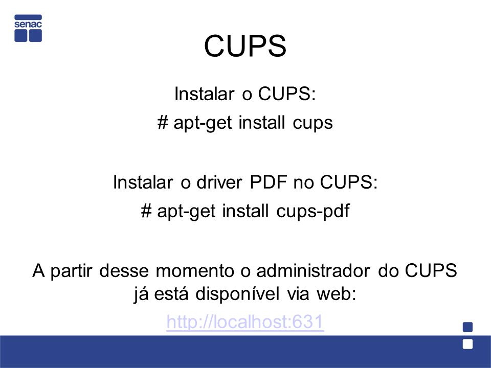 CUPS Instalar o CUPS: # apt-get install cups