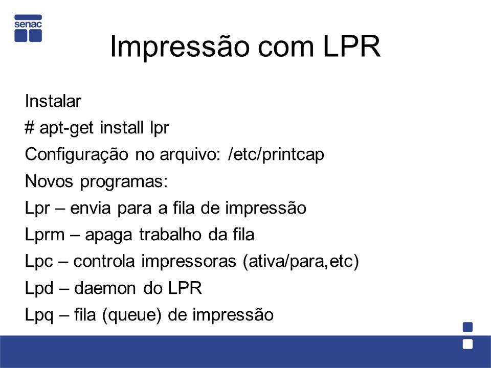 Impressão com LPR Instalar # apt-get install lpr