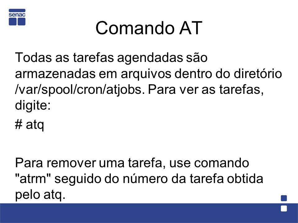 Comando AT Todas as tarefas agendadas são armazenadas em arquivos dentro do diretório /var/spool/cron/atjobs. Para ver as tarefas, digite: