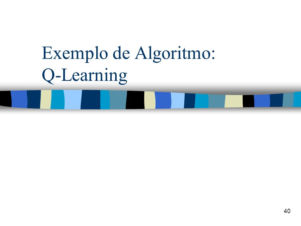 Exemplo de Algoritmo: Q-Learning
