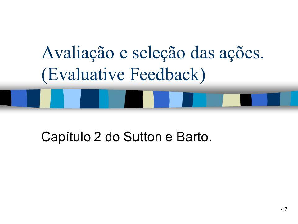 Avaliação e seleção das ações. (Evaluative Feedback)