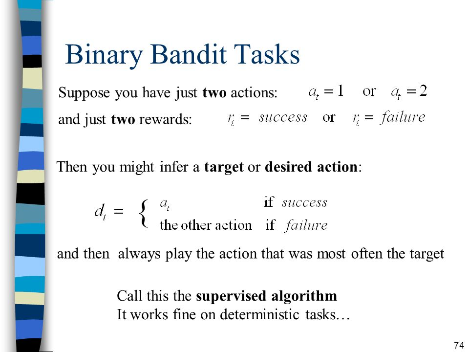 { Binary Bandit Tasks Suppose you have just two actions: