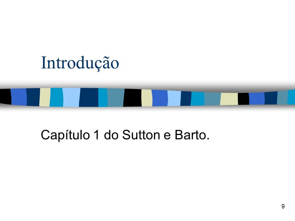 Capítulo 1 do Sutton e Barto.