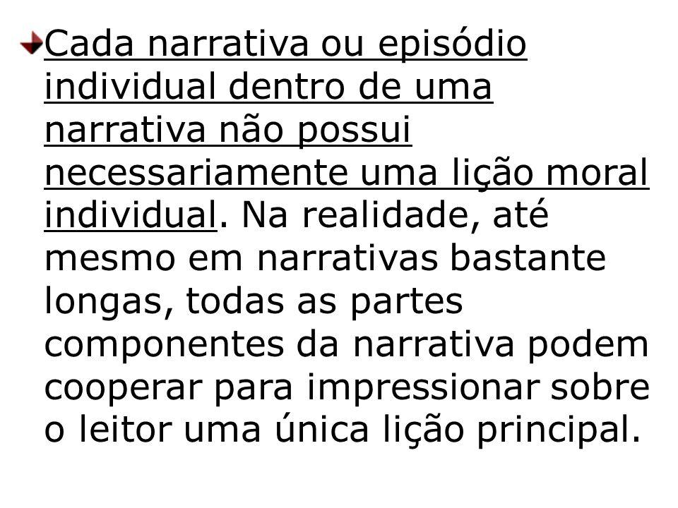 Cada narrativa ou episódio individual dentro de uma narrativa não possui necessariamente uma lição moral individual.