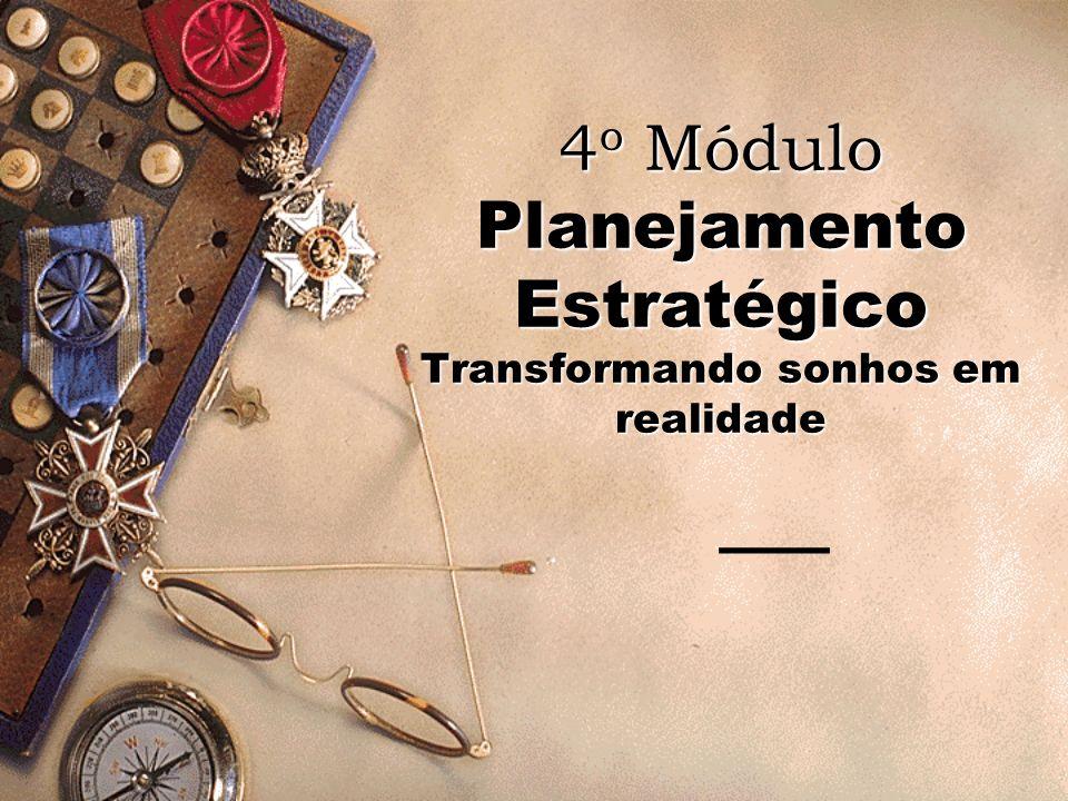 4o Módulo Planejamento Estratégico Transformando sonhos em realidade