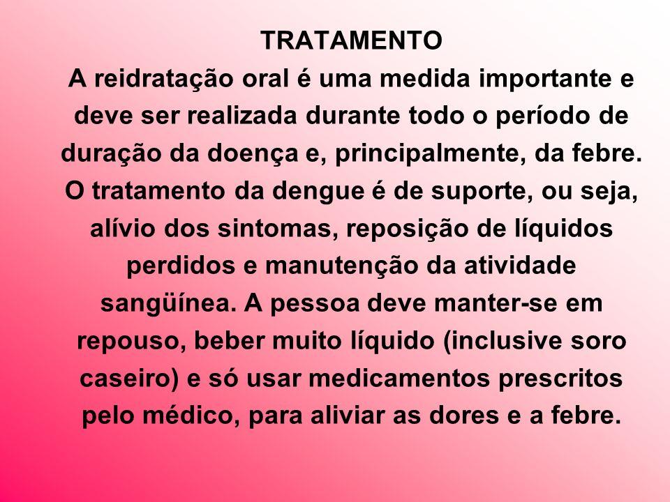 TRATAMENTO A reidratação oral é uma medida importante e deve ser realizada durante todo o período de duração da doença e, principalmente, da febre.