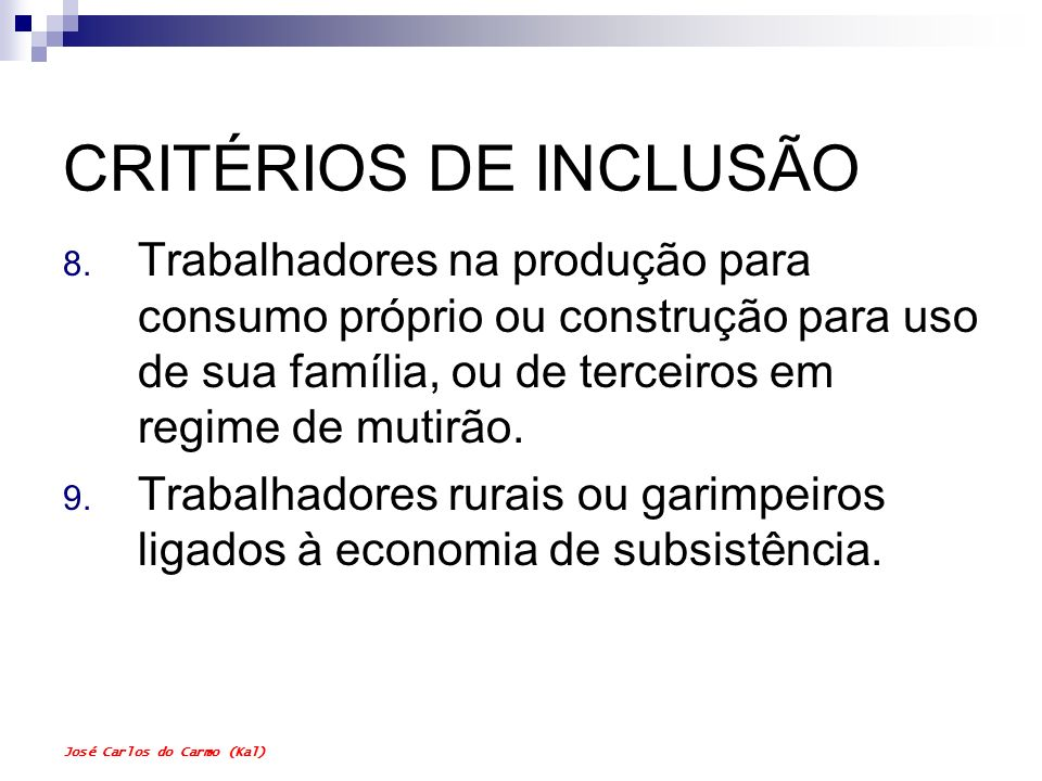CRITÉRIOS DE INCLUSÃO Trabalhadores na produção para consumo próprio ou construção para uso de sua família, ou de terceiros em regime de mutirão.