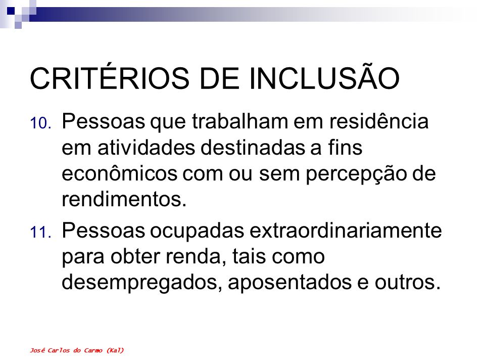 CRITÉRIOS DE INCLUSÃO Pessoas que trabalham em residência em atividades destinadas a fins econômicos com ou sem percepção de rendimentos.
