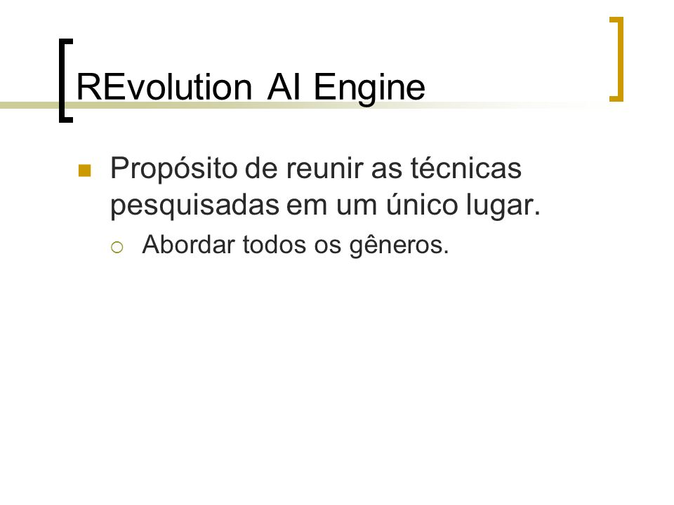 REvolution AI Engine Propósito de reunir as técnicas pesquisadas em um único lugar.