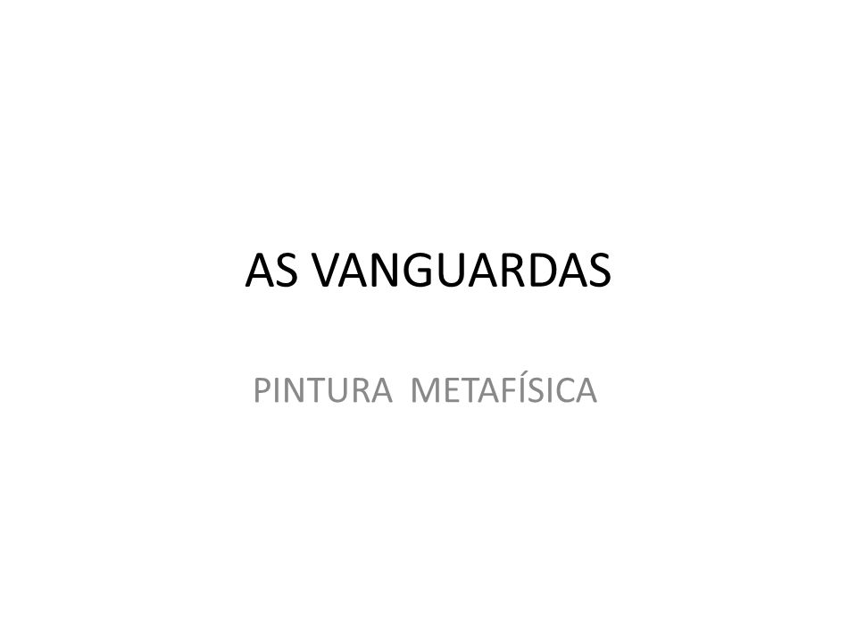 AS VANGUARDAS PINTURA METAFÍSICA