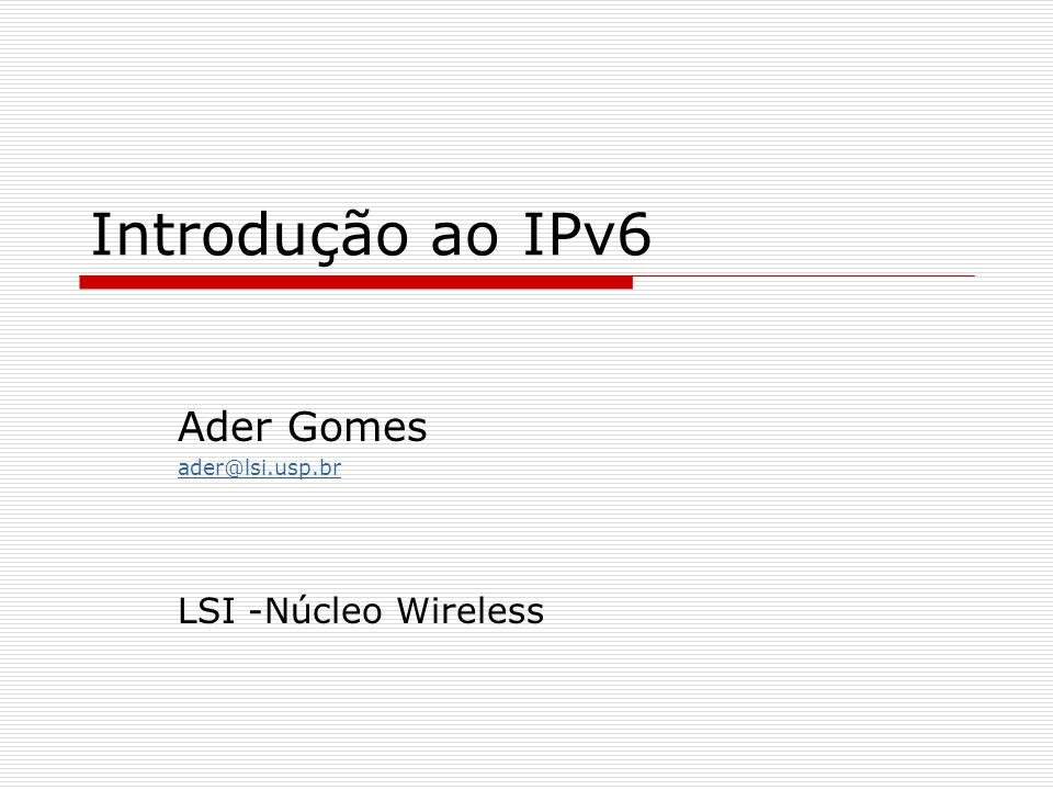 Ader Gomes ader@lsi.usp.br LSI -Núcleo Wireless