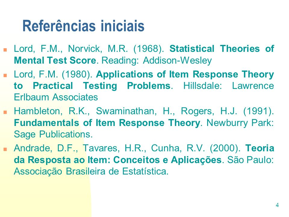 Referências iniciais Lord, F.M., Norvick, M.R. (1968). Statistical Theories of Mental Test Score. Reading: Addison-Wesley.