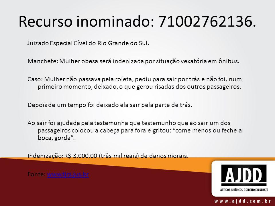 Recurso inominado: 71002762136.Juizado Especial Cível do Rio Grande do Sul. Manchete: Mulher obesa será indenizada por situação vexatória em ônibus.