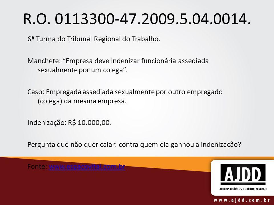 R.O. 0113300-47.2009.5.04.0014. 6ª Turma do Tribunal Regional do Trabalho.
