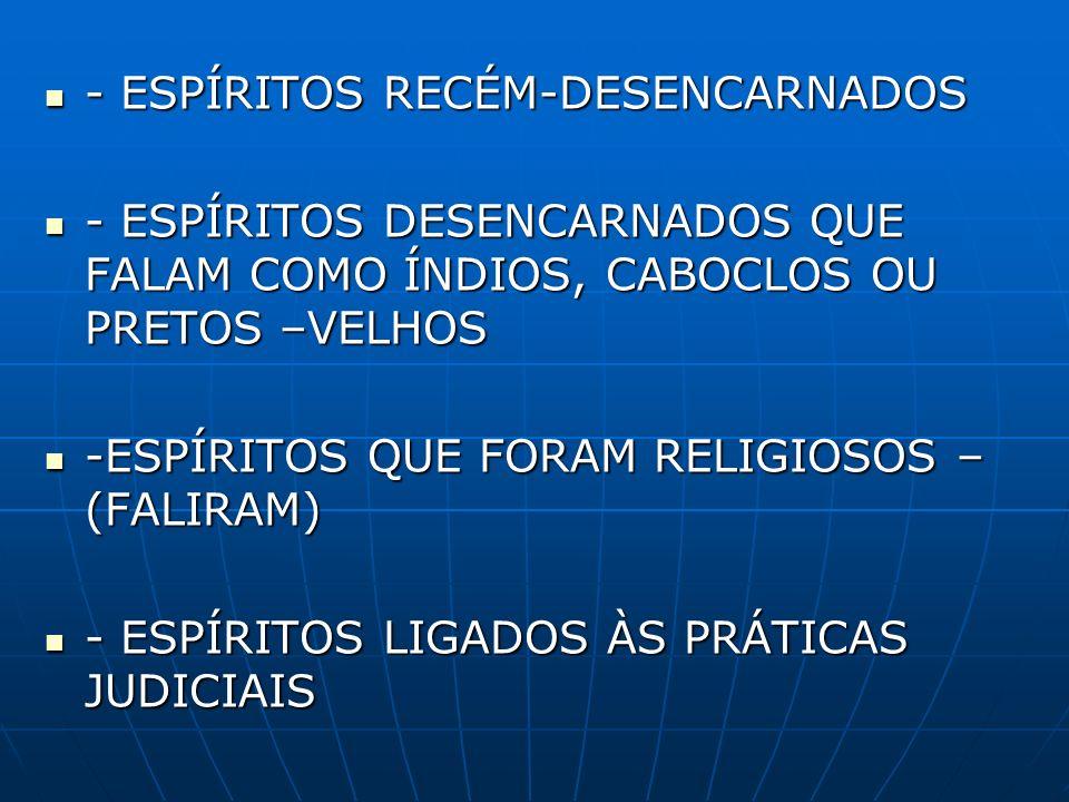 - ESPÍRITOS RECÉM-DESENCARNADOS