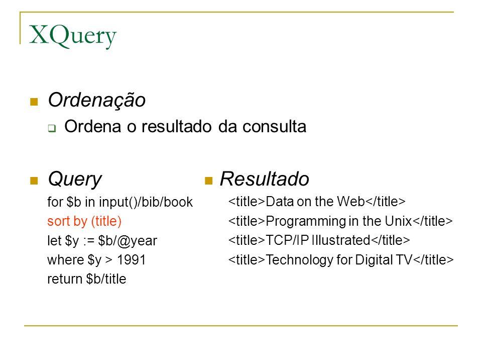 XQuery Ordenação Query Resultado Ordena o resultado da consulta