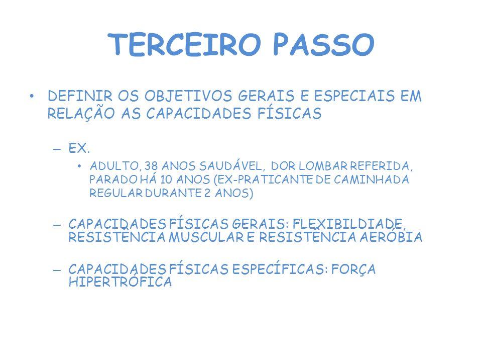 TERCEIRO PASSO DEFINIR OS OBJETIVOS GERAIS E ESPECIAIS EM RELAÇÃO AS CAPACIDADES FÍSICAS. EX.