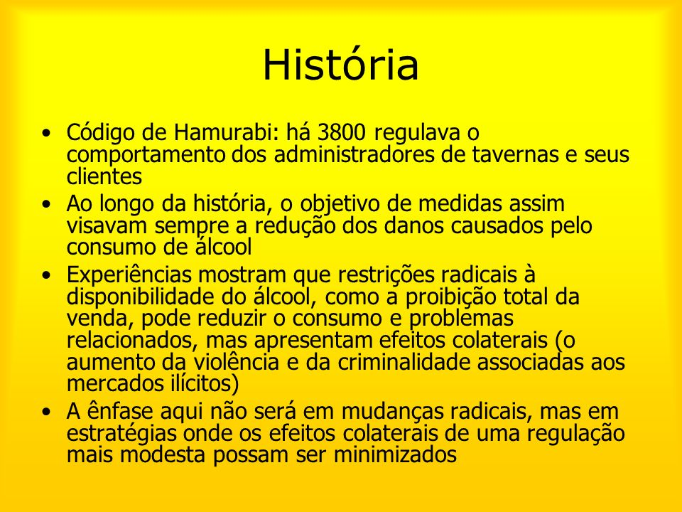 HistóriaCódigo de Hamurabi: há 3800 regulava o comportamento dos administradores de tavernas e seus clientes.