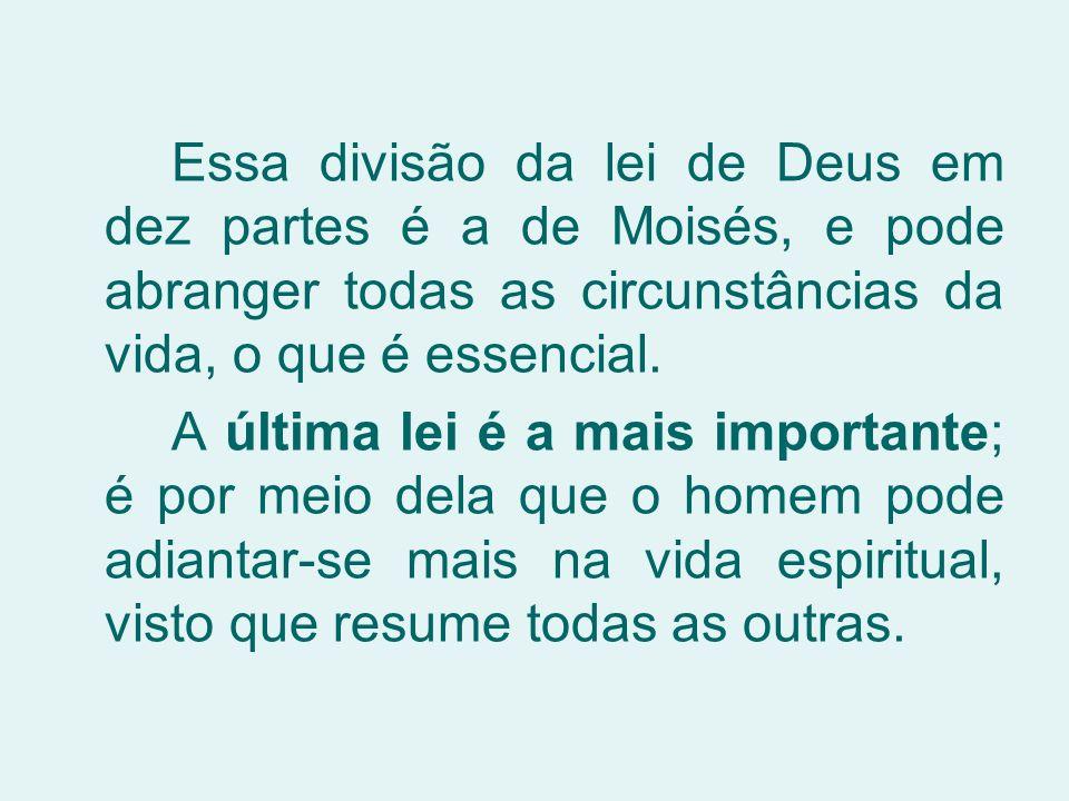 Essa divisão da lei de Deus em dez partes é a de Moisés, e pode abranger todas as circunstâncias da vida, o que é essencial.