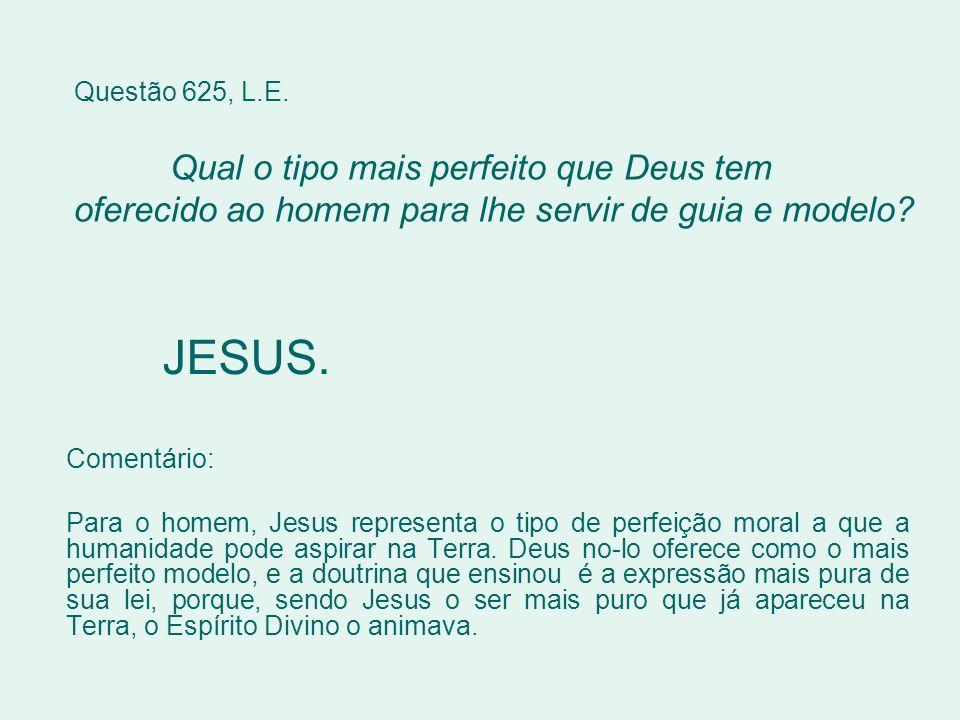 Questão 625, L.E. Qual o tipo mais perfeito que Deus tem oferecido ao homem para lhe servir de guia e modelo