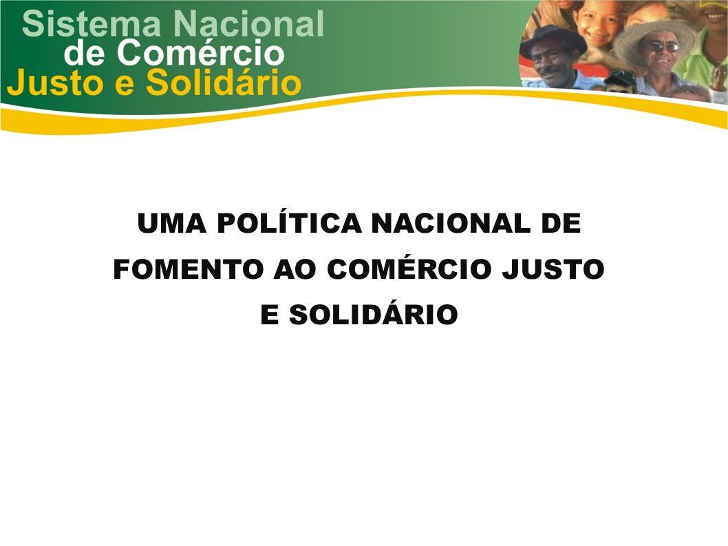 UMA POLÍTICA NACIONAL DE FOMENTO AO COMÉRCIO JUSTO E SOLIDÁRIO