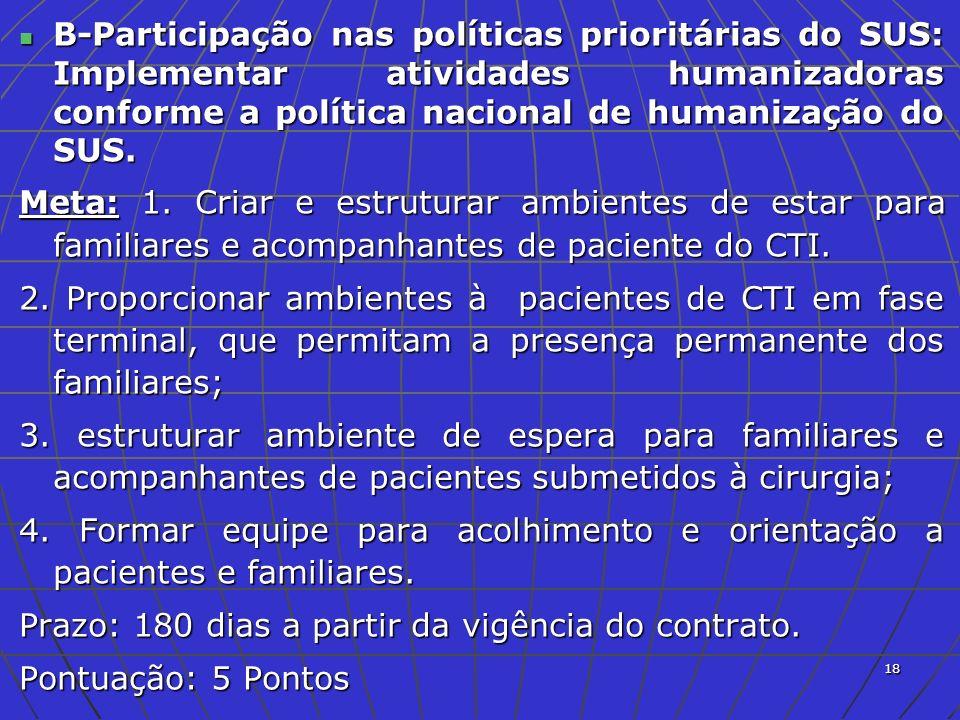 B-Participação nas políticas prioritárias do SUS: Implementar atividades humanizadoras conforme a política nacional de humanização do SUS.