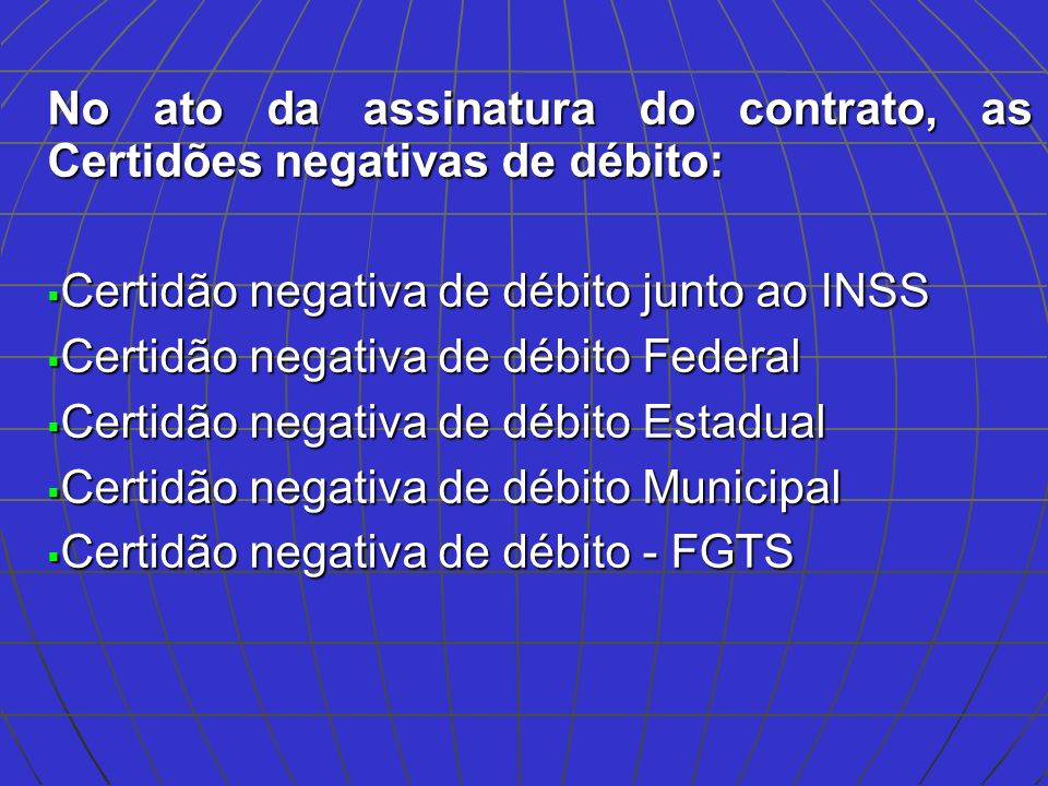 No ato da assinatura do contrato, as Certidões negativas de débito: