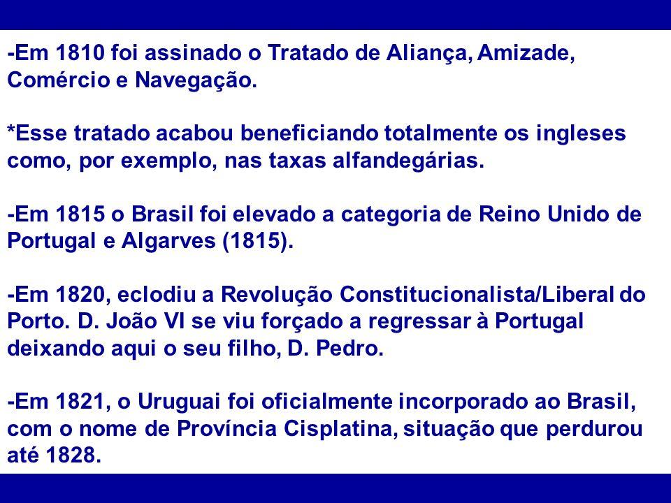 -Em 1810 foi assinado o Tratado de Aliança, Amizade, Comércio e Navegação.