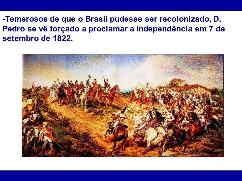 -Temerosos de que o Brasil pudesse ser recolonizado, D