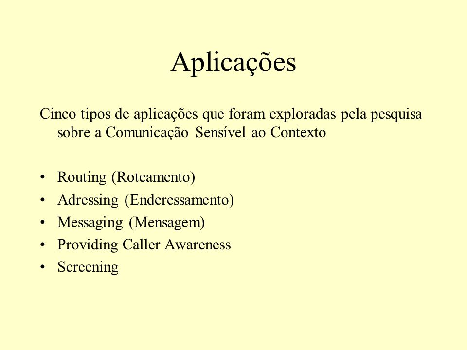 Aplicações Cinco tipos de aplicações que foram exploradas pela pesquisa sobre a Comunicação Sensível ao Contexto.