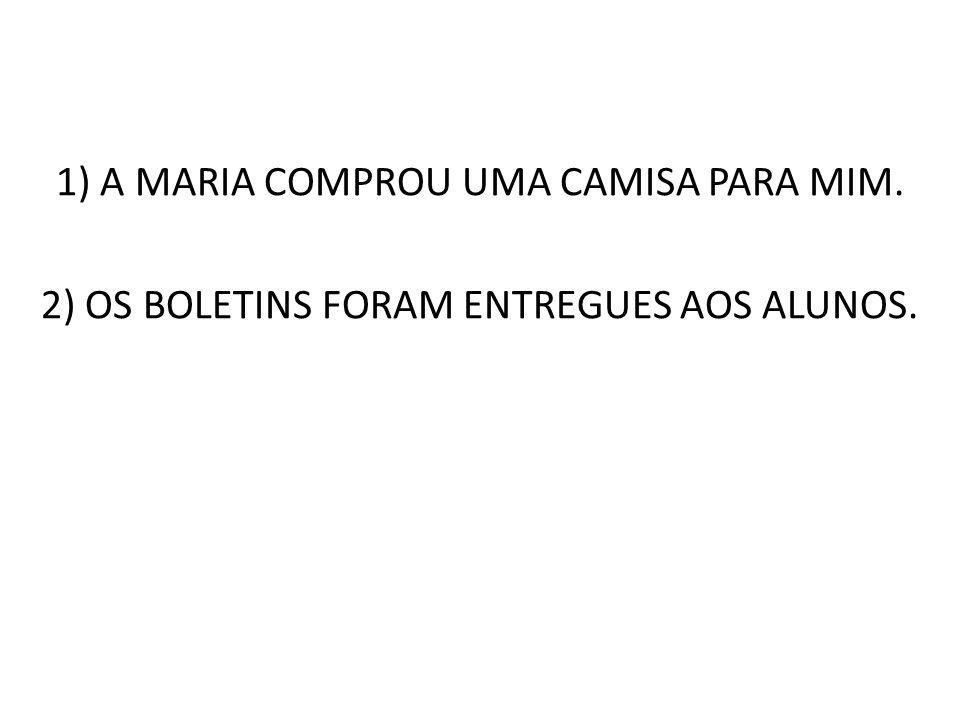 1) A MARIA COMPROU UMA CAMISA PARA MIM.