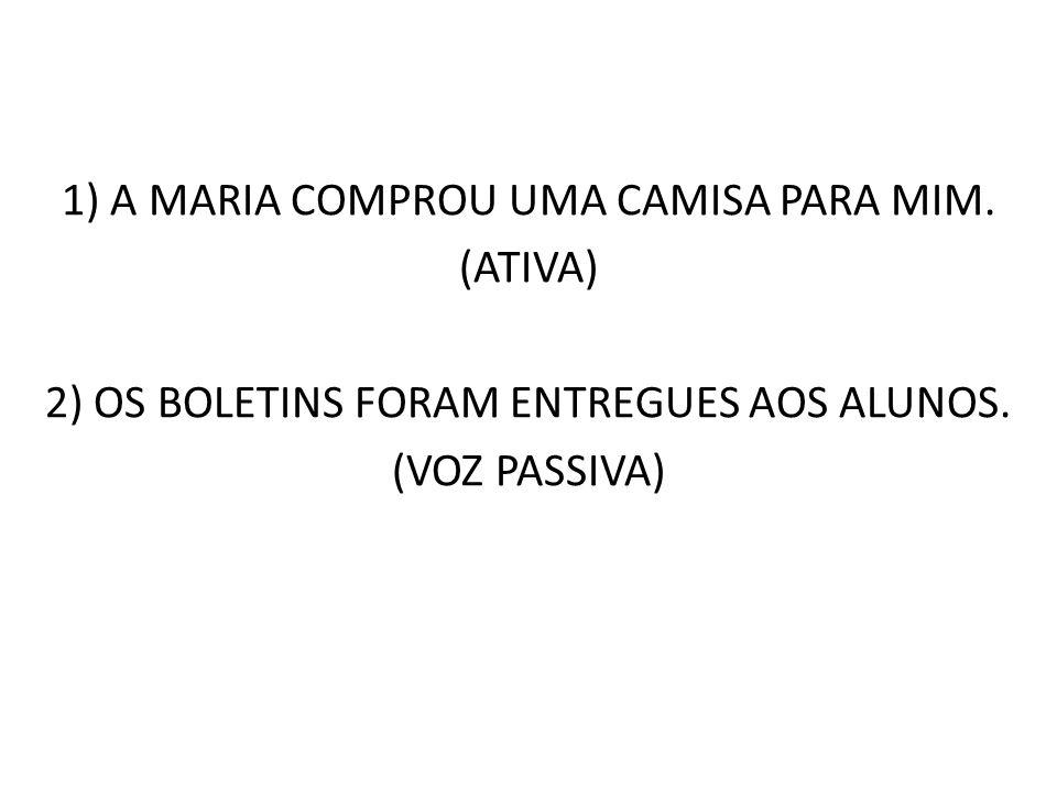 1) A MARIA COMPROU UMA CAMISA PARA MIM. (ATIVA)
